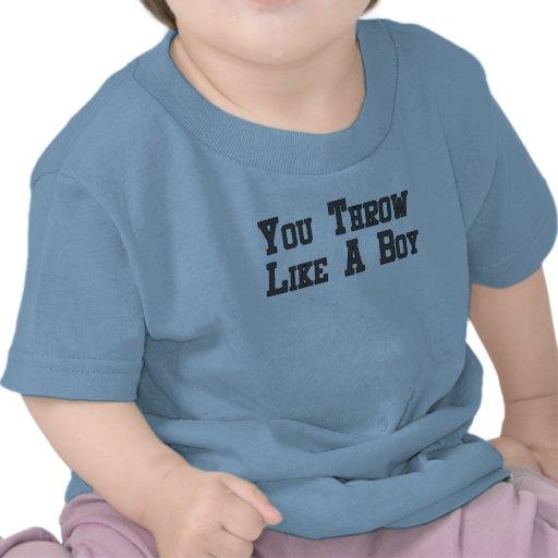 Usted lanza como un muchacho camiseta