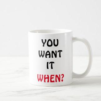 Usted lo quiere. ¿Cuándo? Taza De Café