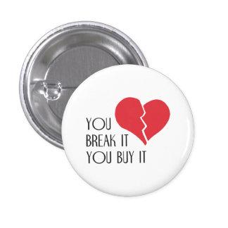 Usted lo rompe usted compra él corazón del el día pin redondo de 1 pulgada
