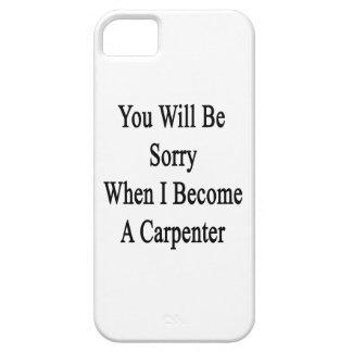 Usted lo sentirá cuando hago carpintero iPhone 5 coberturas
