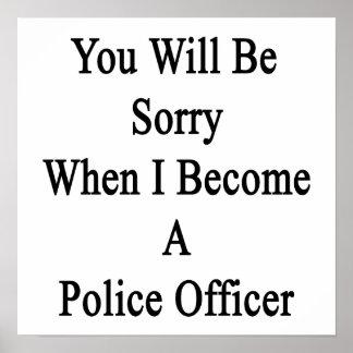 Usted lo sentirá cuando hago oficial de policía impresiones