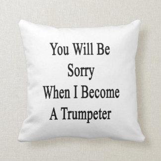 Usted lo sentirá cuando hago un trompetista cojin