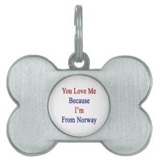 Usted me ama porque soy de Noruega Placa Mascota
