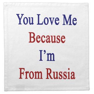 Usted me ama porque soy de Rusia Servilletas De Papel