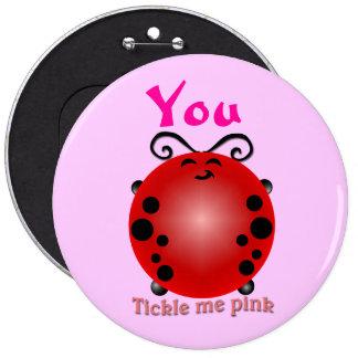 Usted me cosquillea rosado pin redondo de 6 pulgadas