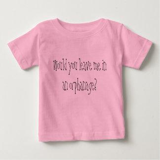 ¿Usted me dejaría en un orfelinato? Camiseta