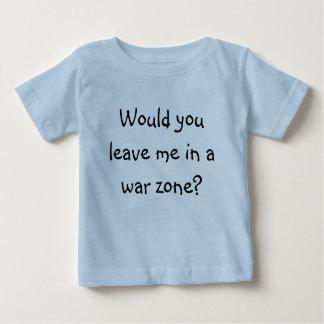 ¿Usted me dejaría en una zona de guerra? T-shirt