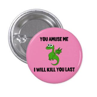 Usted me divierte botón del dragón pin