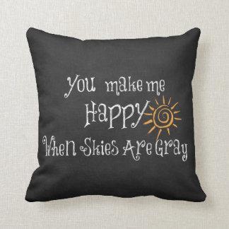 Usted me hace feliz cuando los cielos son grises almohadas