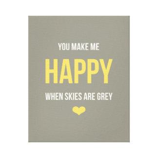 Usted me hace feliz cuando los cielos son grises lienzo envuelto para galerias