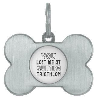 Usted me perdió en el abandono de Triathlon Placa De Nombre De Mascota