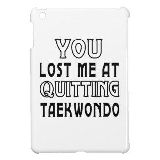 Usted me perdió en el abandono del Taekwondo
