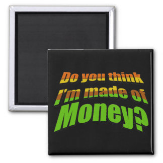 ¿Usted me piensa se hace del dinero? Imán Cuadrado