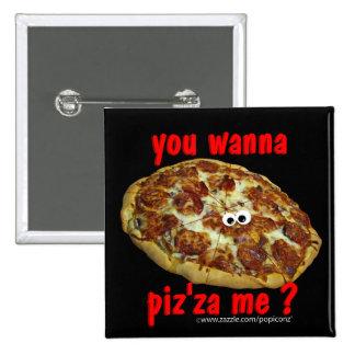 """""""usted me quiere al piz'za?"""" botón chistoso de la  pins"""