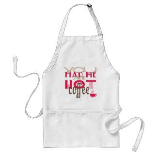 Usted me tenía en el café caliente delantales