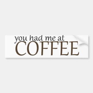 Usted me tenía en el café pegatina para auto