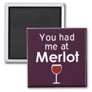 Usted me tenía en el imán del cuadrado del Merlot