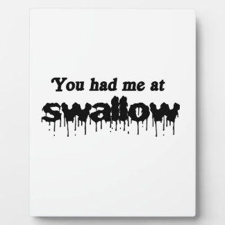 Usted me tenía en el trago placas para mostrar