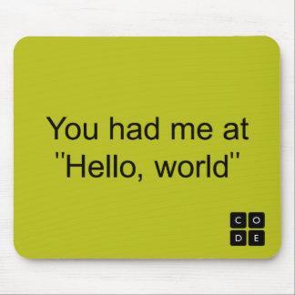 """Usted me tenía en """"hola, mundo """" alfombrillas de ratón"""