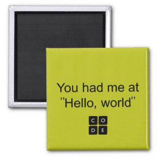 "Usted me tenía en ""hola, mundo "" imán de frigorífico"