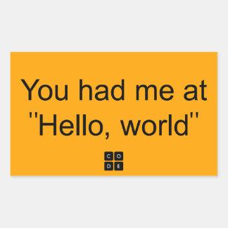 """Usted me tenía en """"hola, mundo """" pegatina rectangular"""