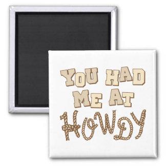 Usted me tenía en Howdy Imanes