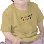 Usted me tenía en JELLO Camiseta
