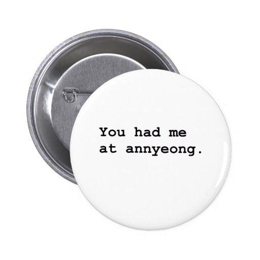 Usted me tenía en la camiseta coreana de Annyeong Pin Redondo De 2 Pulgadas