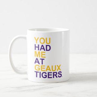 Usted me tenía en los tigres de Geaux Taza Clásica