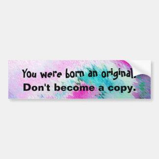 Usted nació una original. No se convierte una copi Etiqueta De Parachoque