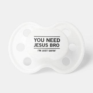Usted necesita a Jesús Bro, yo es apenas Sayin' Chupete