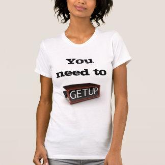 Usted necesita levantarse camiseta