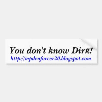 ¡Usted no conoce a Dirk http mpdenforcer20 bl Etiqueta De Parachoque