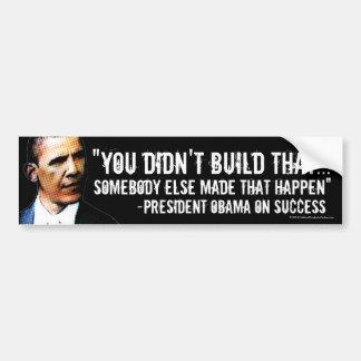 Usted no construyó eso, etiqueta de Anti-Obama Pegatina De Parachoque
