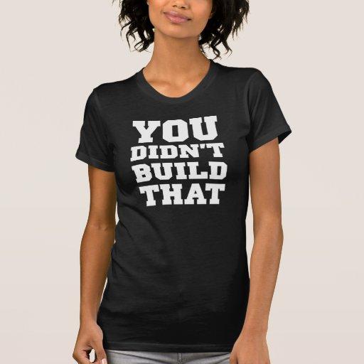 Usted no construyó eso - la elección 2012 camisetas