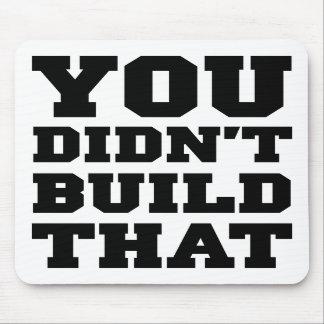 Usted no construyó eso - la elección 2012 alfombrillas de ratón