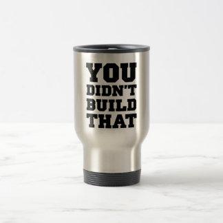 Usted no construyó eso - la elección 2012 taza de viaje