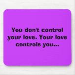 Usted no controla su amor. Su amor controla… Tapetes De Ratón
