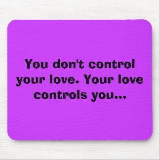 Usted no controla su amor. Su amor controla… Tapetes De Raton