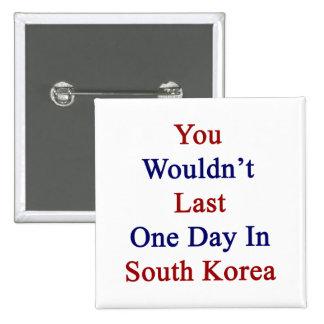 Usted no duraría un día en Corea del Sur Pin