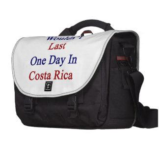 Usted no duraría un día en Costa Rica Bolsas Para Ordenador