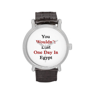 Usted no duraría un día en Egipto Relojes De Pulsera