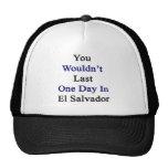 Usted no duraría un día en El Salvador Gorras De Camionero