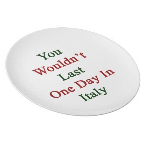 Usted no duraría un día en Italia Platos