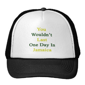 Usted no duraría un día en Jamaica Gorro