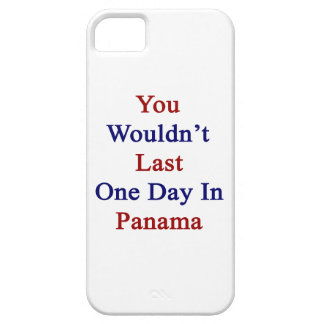 Usted no duraría un día en Panamá iPhone 5 Cárcasa