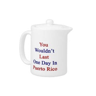 Usted no duraría un día en Puerto Rico