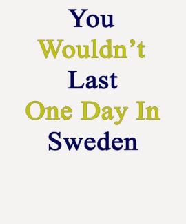 Usted no duraría un día en Suecia Polera