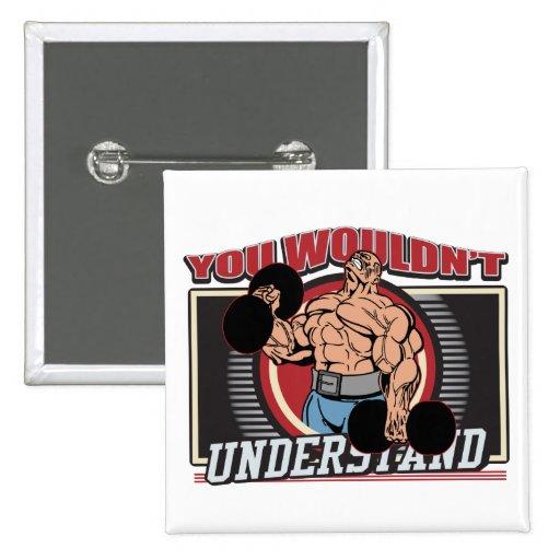 Usted no entendería al Bodybuilder Pin Cuadrada 5 Cm