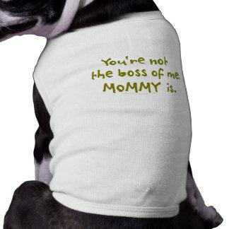 Usted no es Boss de mí diseño divertido para el pa Camisetas Mascota
